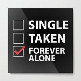 Single Taken Forever Alone Metal Print