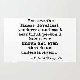 The finest, loveliest, tenderest and most beautiful person - F Scott Fitzgerald Rug