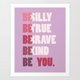 Be Silly,True, Brave, Kind, Be You Modern Motivational Art Print