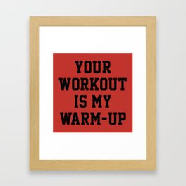 Your Workout Is My Warm-Up Framed Art Print