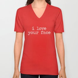 I love your face Unisex V-Neck