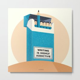 Writing is highly addictive. Metal Print