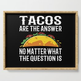 Tacos Are The Answer No Matter What Question Is Serving Tray