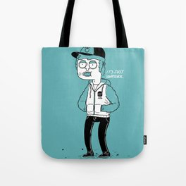 It's just whatever. Tote Bag