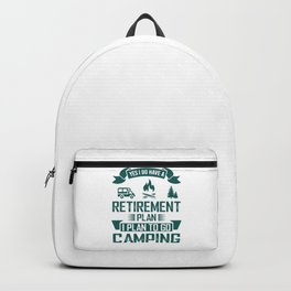 Yes I Do Have A Retirement Plan I Plan To Go Camping gr Backpack