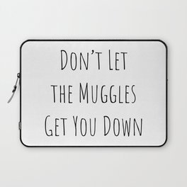 Don't Let the Muggles Get You Down (White) Laptop Sleeve