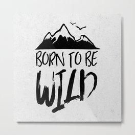 BORN TO BE WILD Metal Print