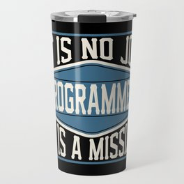 Programmer  - It Is No Job, It Is A Mission Travel Mug