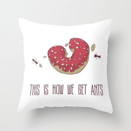 This is How We Get Ants Throw Pillow
