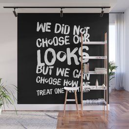 We Can Choose how we treat one another Wall Mural
