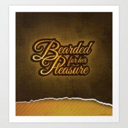 """""""Bearded For Her Pleasure"""" Art Print"""