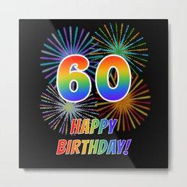 "60th Birthday ""60"" & ""HAPPY BIRTHDAY!"" w/ Rainbow Spectrum Colors + Fun Fireworks Inspired Pattern Metal Print"