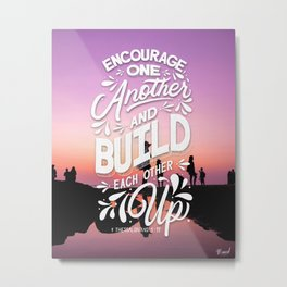 Encourage one another and build each other up. 1 Thessalonians 5:11 Metal Print