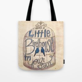 Make a Little Birdhouse in Your Soul Tote Bag