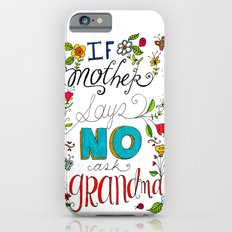 If Mother Says No Ask Grandma Slim Case iPhone 6s