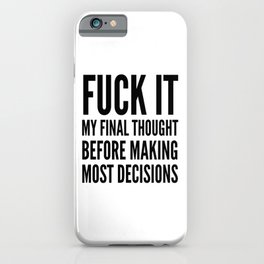 Fuck It My Final Thought Before Making Most Decisions iPhone Case