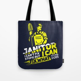 Janitor I Can't Fix Stupid I - Profession & Career Gift Tote Bag