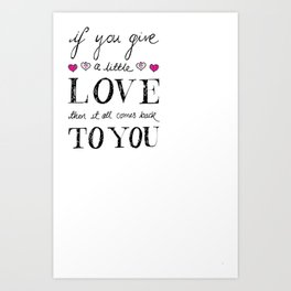 If You Give a Little Love - White Art Print