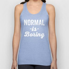 Normal Is Boring Funny Quote Unisex Tank Top