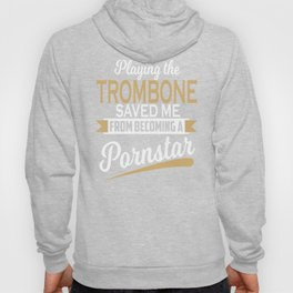 Playing The Trombone Saved Me Funny Gift Hoody