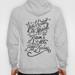 Dream a little bigger, darling... Hoody