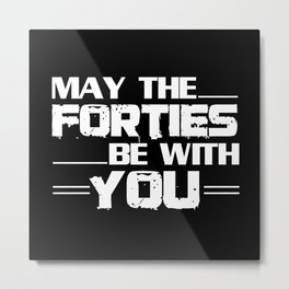 May The Forties Be With You Metal Print