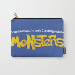 Don't Mind Me, I'm Just Catching Invisible MONSTERS Carry-All Pouch