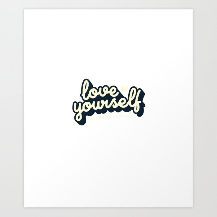 Love Yourself Know Your Worth And Be Happy Motivational Quotes Art Print by  malgharbawi