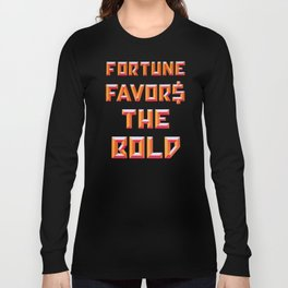 FORTUNE FAVORS THE BOLD Long Sleeve T-shirt