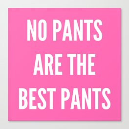NO PANTS ARE THE BEST PANTS (Hot Pink) Canvas Print