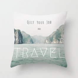 Quit Your Job and Travel Throw Pillow
