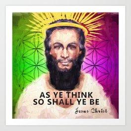 Jesus Christ- As ye think so shall ye be Art Print