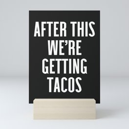 Getting Tacos Funny Quote Mini Art Print