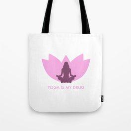 Yoga is my drug Tote Bag