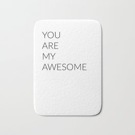 YOU ARE MY AWESOME Bath Mat