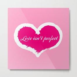 Love isn't perfect by Dennis Weber of ShreddyStudio Metal Print