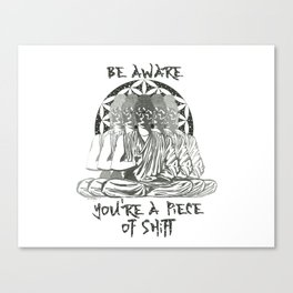 Be Aware You're a Piece of Shift Canvas Print