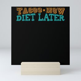 Tacos now diet later funny shirt Mini Art Print