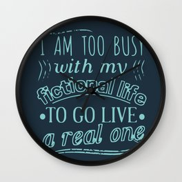 too busy with fictional life Wall Clock