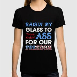 Raisin' My Glass To Those Kickin' Ass For Our Freedom T-shirt