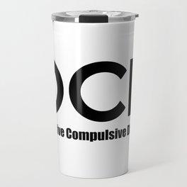 OCD - Obsessive Compulsive Disorder Travel Mug