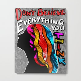 Don't Believe Everything You Think - Mental Health Awareness Metal Print