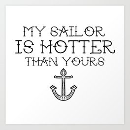 My sailor is hotter than you  Art Print