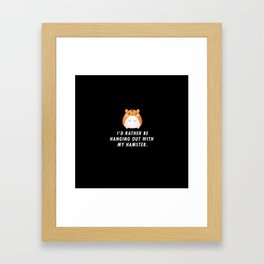 Funny I'd Rather Be Hanging Out With My Hamster Pun Quote Sayings T-Shirt Framed Art Print