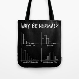 Why Be Normal, When Hypergeometric is Great Too? Tote Bag