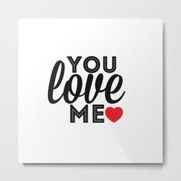 you love me ♡ Metal Print