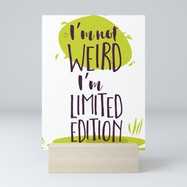 Im Not Weird Im Limited Edition Mini Art Print