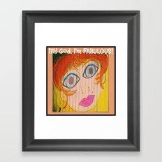 My God, I'm FABULOUS! Framed Art Print