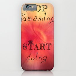 Stop dreaming start doing iPhone Case