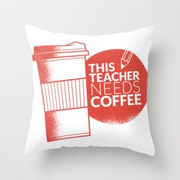 This Teacher Needs Coffee Cup Teaching and Pencil Throw Pillow